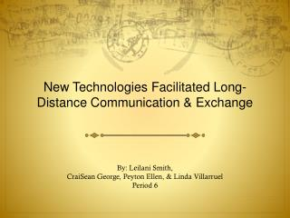 New Technologies Facilitated Long-Distance Communication & Exchange