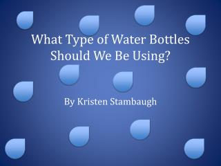 What Type of Water Bottles Should We Be Using