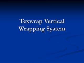 Texwrap Vertical Wrapping System