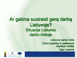 Ar galima susirasti gerą darbą Lietuvoje? Situacija Lietuvos  darbo rinkoje
