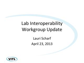 Lab Interoperability  Workgroup Update