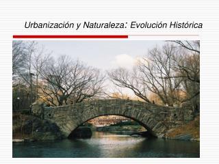 Urbanizaci�n y Naturaleza :  Evoluci�n Hist�rica
