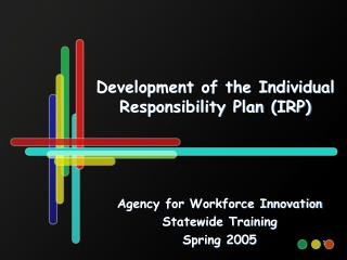 Development of the Individual Responsibility Plan (IRP)