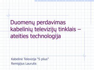 Duomenų perdavimas kabelinių televizijų tinklais – ateities technologija