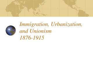 Immigration, Urbanization, and Unionism 1876-1915