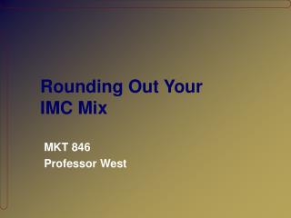 Rounding Out Your  IMC Mix