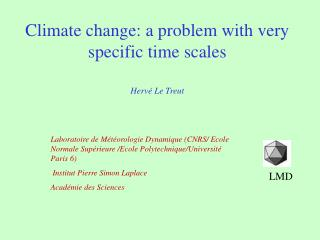 Climate change: a problem with very specific time scales Hervé Le Treut