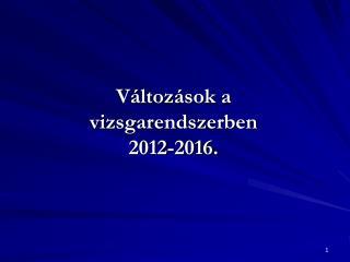 Változások a vizsgarendszerben 2012-2016.