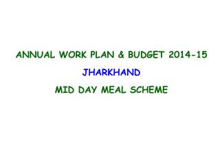 ANNUAL WORK PLAN & BUDGET 2014-15 JHARKHAND MID DAY MEAL SCHEME