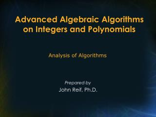 Advanced Algebraic Algorithms on Integers and Polynomials