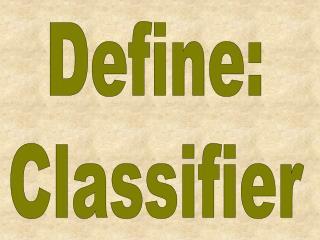 Define: Classifier