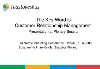 The Key Word is  Customer Relationship Management Presentation at Plenary Session