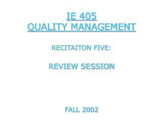 IE 405  QUALITY MANAGEMENT