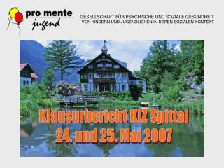 Klausurbericht KIZ Spittal 24. und 25. Mai 2007