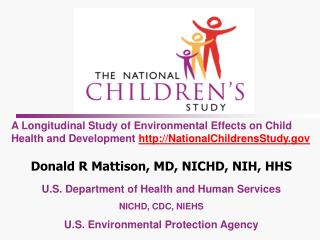 A Longitudinal Study of Environmental Effects on Child Health and Development NationalChildrensStudy  Donald R Mattison,