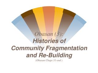 Obasan (3):  Histories of  Community Fragmentation and Re-Building (Obasan Chaps 31-end )