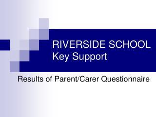 RIVERSIDE SCHOOL Key Support