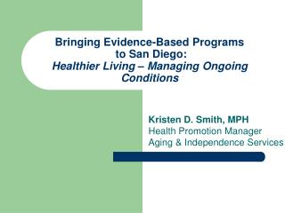 Bringing Evidence-Based Programs  to San Diego: Healthier Living – Managing Ongoing Conditions