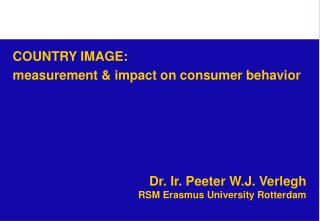 Dr. Ir. Peeter W.J. Verlegh RSM Erasmus University Rotterdam