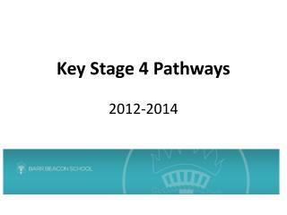 Key Stage 4 Pathways 2012-2014