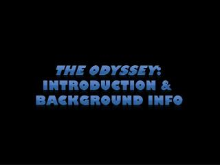 The Odyssey :  Introduction &  Background info