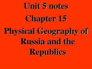 Unit 5 notes Chapter 15 Physical Geography of Russia and the Republics