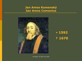 Jan Amos Komensk� Jan Amos  Comenius