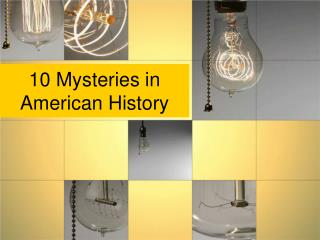 10 Mysteries in  American History