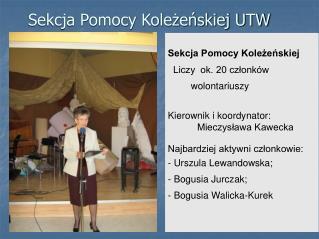 Sekcja Pomocy Kole?e?skiej   Liczy  ok. 20 cz?onk�w wolontariuszy Kierownik i koordynator:
