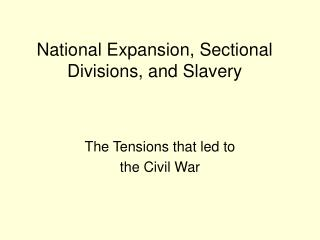 National Expansion, Sectional Divisions, and Slavery