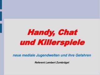 Handy, Chat  und Killerspiele neue mediale Jugendwelten und ihre Gefahren