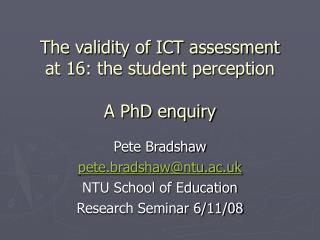 The validity of ICT assessment  at 16: the student perception A PhD enquiry