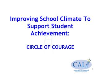 Improving School Climate To Support Student Achievement:  CIRCLE OF COURAGE