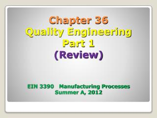 Chapter 36 Quality Engineering Part 1 (Review)  EIN 3390   Manufacturing Processes Summer A, 2012