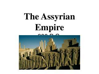 The Assyrian Empire 800 B.C.