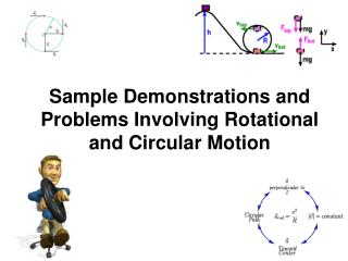 Sample Demonstrations and Problems Involving Rotational and Circular Motion