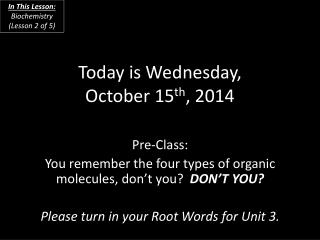 Today is Wednesday, October 15 th , 2014