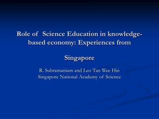 Role of  Science Education in knowledge-based economy: Experiences from  Singapore
