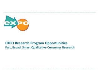 EXPO Research  Program Opportunities Fast, Broad, Smart Qualitative Consumer Research
