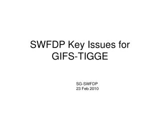 SWFDP Key Issues for  GIFS-TIGGE