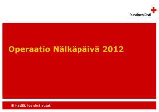 Operaatio N�lk�p�iv� 2012