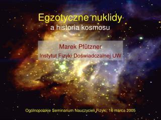 Egzotyczne nuklidy a historia kosmosu
