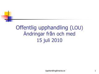 Offentlig upphandling ( LOU) Ändringar från och med 15 juli 2010