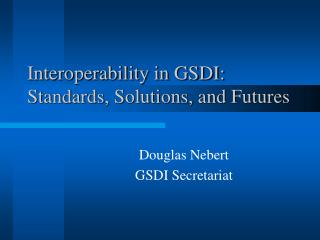 Interoperability in GSDI: Standards, Solutions, and Futures