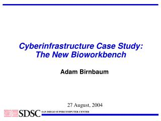 Cyberinfrastructure Case Study: The New Bioworkbench