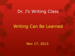 Dr.  J�s Writing Class Writing Can Be Learned