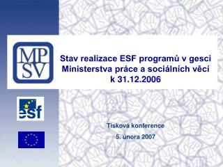 Stav realizace ESF programů v gesci  Ministerstva práce a sociálních věcí k 31.12.2006