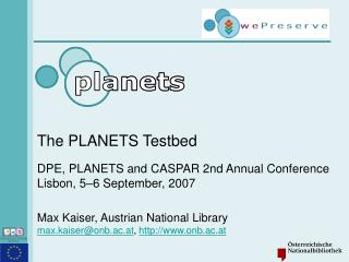 The PLANETS Testbed DPE, PLANETS and CASPAR 2nd Annual Conference Lisbon, 5–6 September, 2007