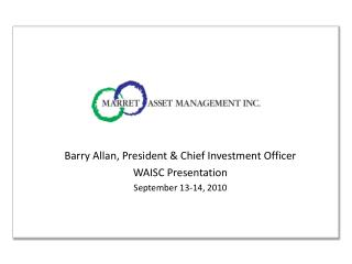 Barry Allan, President & Chief Investment Officer WAISC Presentation September 13-14, 2010