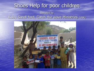 Shoes Help for poor children Donated by K.Joy Sandi ford, Catch the wave Ministries  (USA)